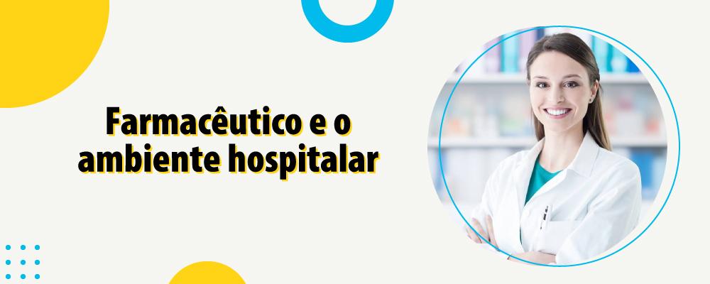 Farmácia hospitalar: o papel e a importância do farmacêutico hospitalar