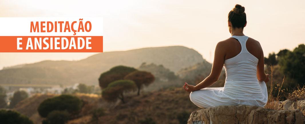 Como a meditação ajuda a lidar com a ansiedade?