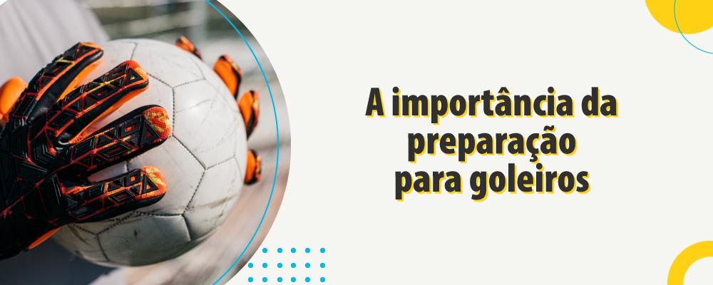A importância da preparação física para goleiros