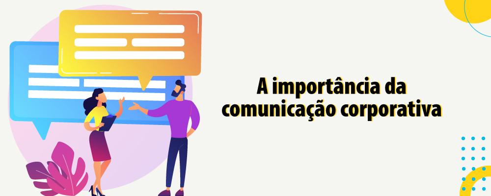 A importância da comunicação corporativa para a eficiência das empresas