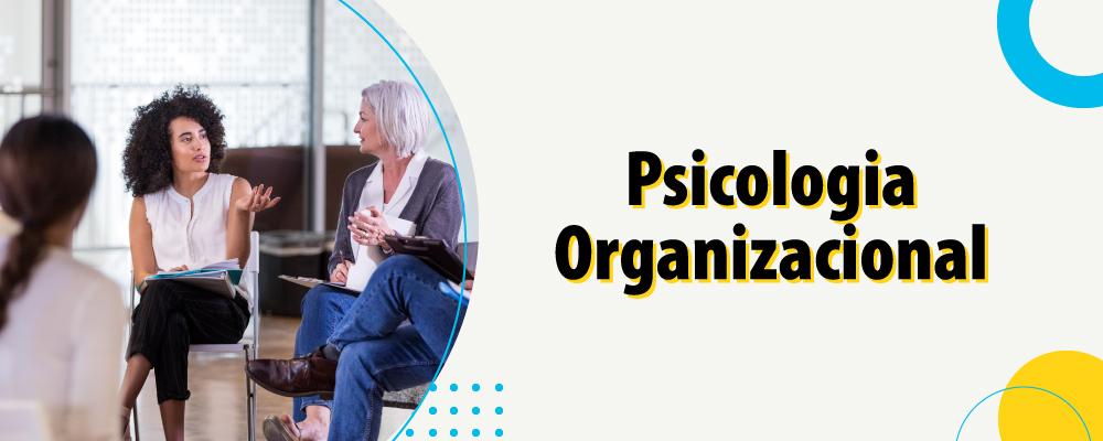 A importância da Psicologia Organizacional para o bem-estar e o convívio corporativo