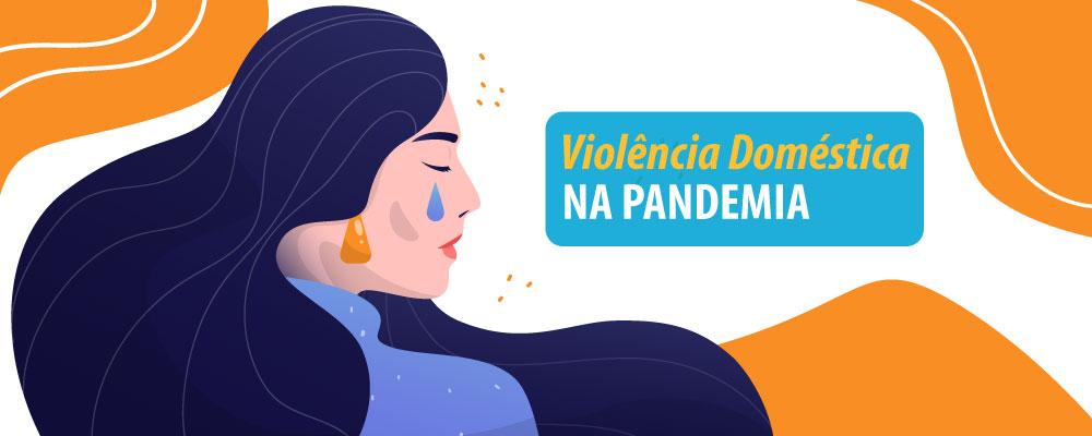 Mulheres enfrentam a violência doméstica e a pandemia da Covid-19