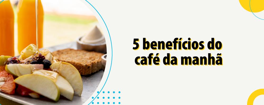 5 benefícios do café da manhã balanceado para a saúde