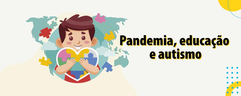 A pandemia e a educação das crianças e adolescentes do espectro autista
